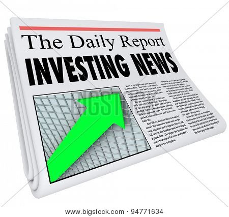 Investment News headline on a newspaper titled The Daily Report with an arrow on a grid going up to illustrate growth in your portfolio of stocks, bonds and other money matters