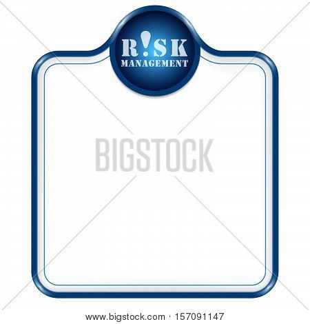 Blue vector frame for your text and risk management icon