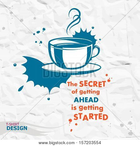 Cup of coffee and Inspirational motivational quote. The secret of getting ahead is getting started. Typography Design Concept