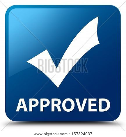 Approved (validate icon) on blue square button
