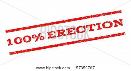 100 Percent Erection watermark stamp. Text tag between parallel lines with grunge design style. Rubber seal stamp with dirty texture. Vector red color ink imprint on a white background.