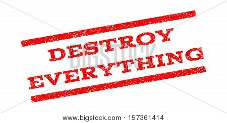 Destroy Everything watermark stamp. Text caption between parallel lines with grunge design style. Rubber seal stamp with dirty texture. Vector red color ink imprint on a white background.