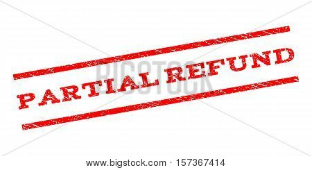 Partial Refund watermark stamp. Text caption between parallel lines with grunge design style. Rubber seal stamp with dust texture. Vector red color ink imprint on a white background.