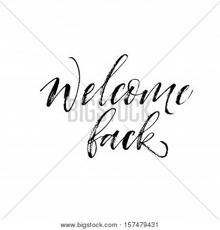Welcome back card. Greeting card with calligraphy. Ink illustration. Modern brush calligraphy. Isolated on white background.
