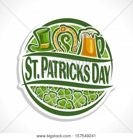 Vector abstract logo for St Patrick's Day on Shamrock background, round Clover sign with leprechaun hat, horseshoe,beer mug; coaster saint patrick day on shamrock leaf pattern ornament, clover foliage
