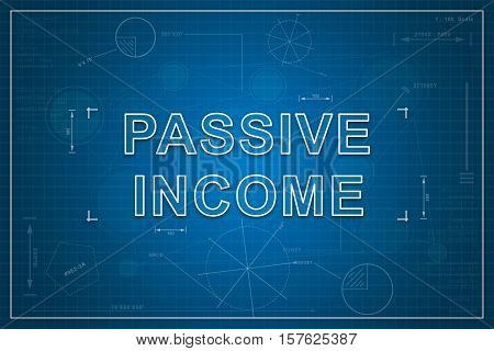 Passive income on paper blueprint background business concept