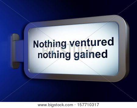 Business concept: Nothing ventured Nothing gained on advertising billboard background, 3D rendering