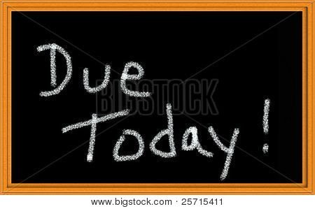 Due Today! Written on Chalkboard
