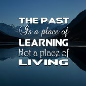 Inspirational Quotes The Past Is A Place Of Learning Not A Place Of Living, Positive, Motivational poster
