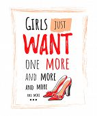 Slogan Girls Just Want One More With Illustration Of Hand Drawing Fashion High Heel Shoes. As Templa poster