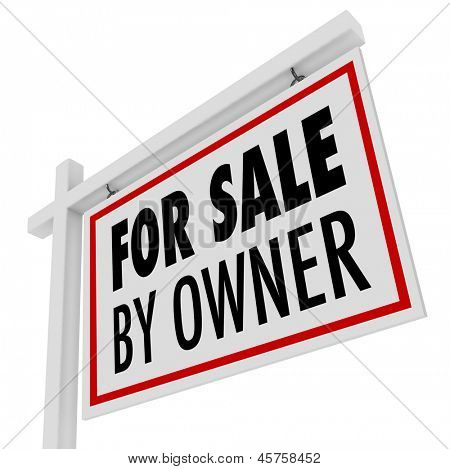 The words For Sale By Owner on a home or house for sale sign put out by the homeowner who is also the seller
