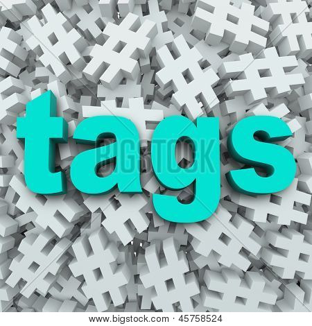 The word Tags on a background of hashtag symbols to illustrate message updates by topics to generate news or buzz for a person or event