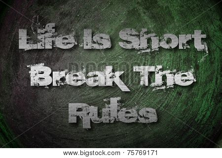 Life Is Short Break The Rules Concept