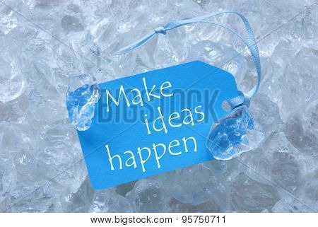 Label On Ice With Make Ideas Happen