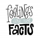 Feeling Are Not Facts - Unique Vector Hand Drawn Inspirational, Positive Quote For Persons Suffering poster