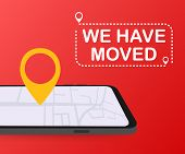 We Have Moved. Moving Office Sign. Clipart Image Isolated On Red Background. Vector Stock Illustrati poster