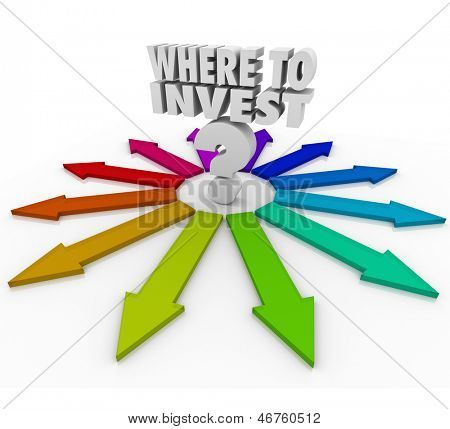 The question Where to Invest and many arrows pointing you to various investment choices to grow your wealth and make more money