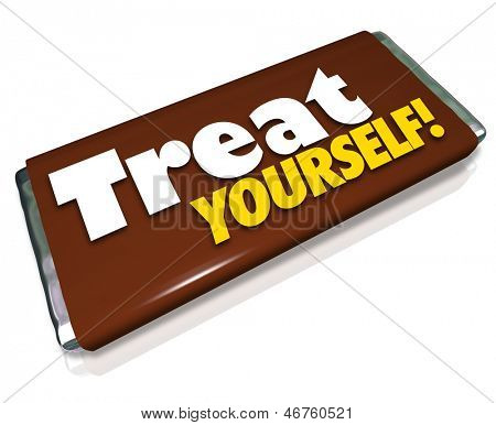 The words Treat Yourself on a candy bar wrapper to illustrate indulgence and treating your hunger or appetite to a special guilty pleasure