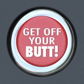 picture of butts  - The words Get Off Your Butt on a red round button to illustrate the importance of taking initiative - JPG
