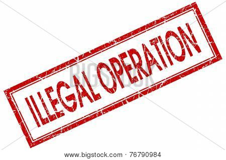 Illegal Operation Red Square Stamp Isolated On White Background