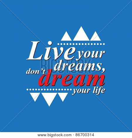 live your dreams - motivating sentence.