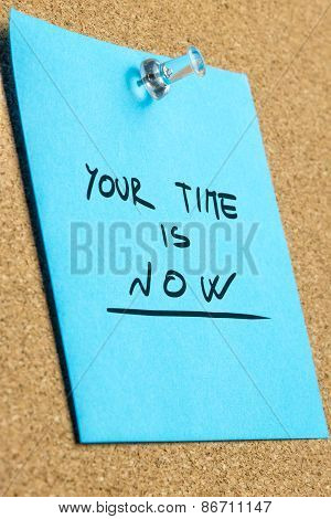 Your Time Is Now Phrase On Pinned Sticky Note