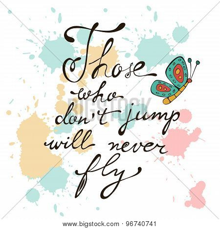 Those who dont jump will never fly