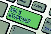 Writing Note Showing Who Is Accountablequestion. Business Photo Showcasing To Be Responsible Or Answ poster