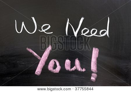 We Need You