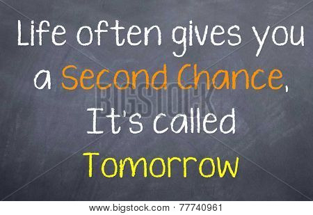 life often gives you a second chance, it's called tomorrow