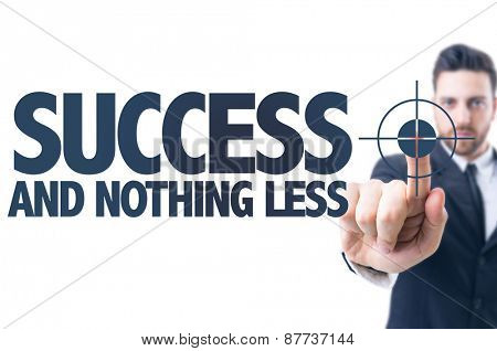 Business man pointing the text: Success and Nothing Less