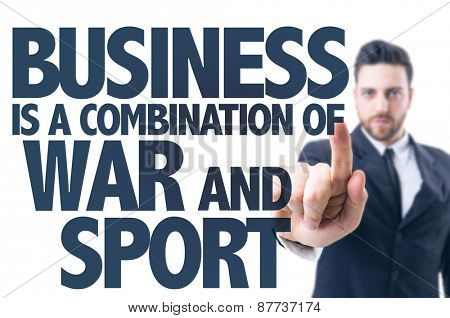 Business man pointing the text: Business is a Combination of War and Sport