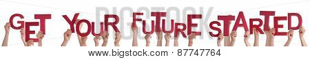 People Hands Holding Word Get Your Future Started