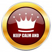Keep calm and red web icon with golden border isolated on white background. Round glossy button. poster