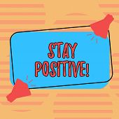 Word Writing Text Stay Positive. Business Concept For Be Optimistic Motivated Good Attitude Inspired poster