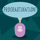 Writing Note Showing Procrastination. Business Photo Showcasing Delay Or Postpone Something Boring. poster