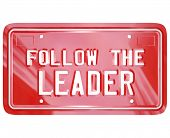 A red license plate with the words Follow the Leader to symbolize leadership, wisdom, mentoring and