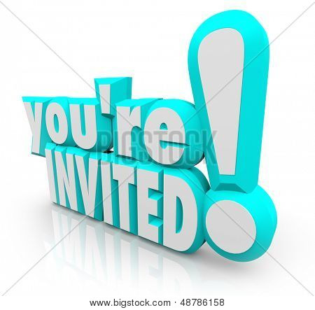 The 3D words You're Invited to formally invite you to a party or other special event, gathering or grand opening celebration