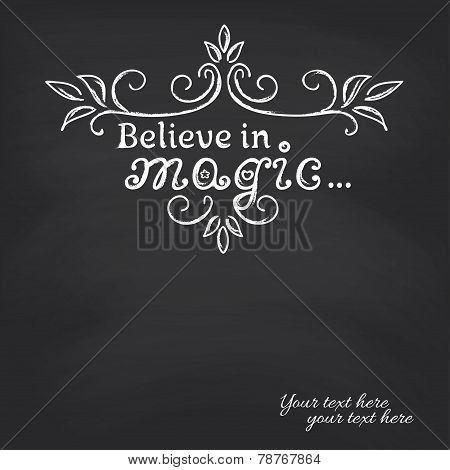 Believe in magic on blackboard background.