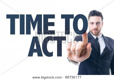 Business man pointing the text: Time to Act