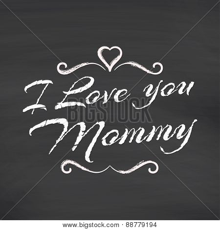 I love you Mommy lettering on chalkboard background.