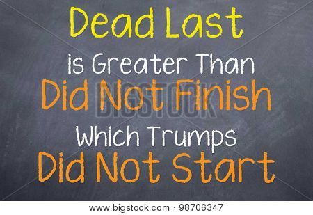 Dead Last is Better than Never Starting