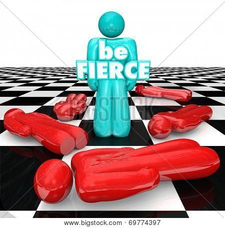 Be Fierce words on the bold player on a chess board as the final piece standing, the bold and daring winner or victor