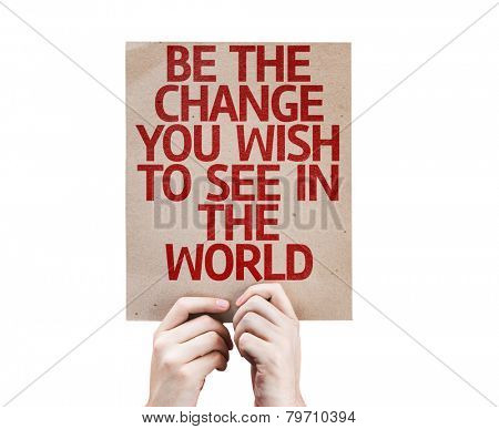 Be The Change You Wish to See in the World card isolated on white background
