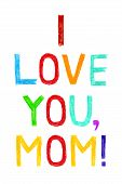 stock photo of i love you mom  - Phrase I LOVE YOU MOM child writing style - JPG
