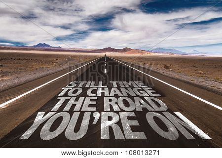 Still Time to Change the Road You're On written on desert road