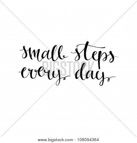 Small steps every day. Black motivational quote isolated on white background, brush typography for p