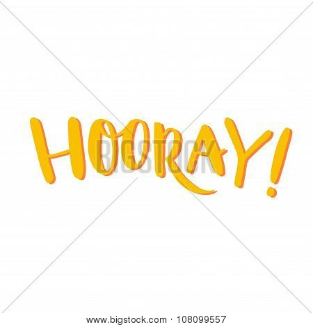 Hooray word, yellow hand lettering. Positive saying, hand lettering for cards, posters and social me