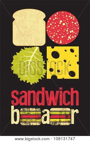 Typographic retro grunge poster for sandwich bar. Bread, cheese, sausage and salad. Vector illustrat
