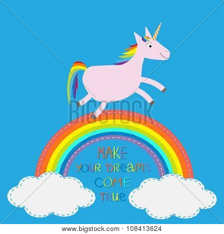 Rainbow In The Sky. Cute Unicorn. Make Your Dreams Come True.  Quote Motivation Calligraphic Inspira